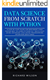 Data Science from Scratch with Python: A Step By Step Guide for Beginner's and Faster Way To Learn Python In 7 Days…