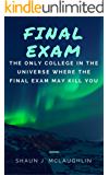 Final Exam: The Only College in the Universe Where the Final Exam May Kill You (Society Agent Book 1)