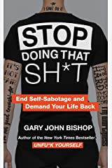 Stop Doing That Sh*t: End Self-Sabotage and Demand Your Life Back (Unfu*k Yourself series) Kindle Edition