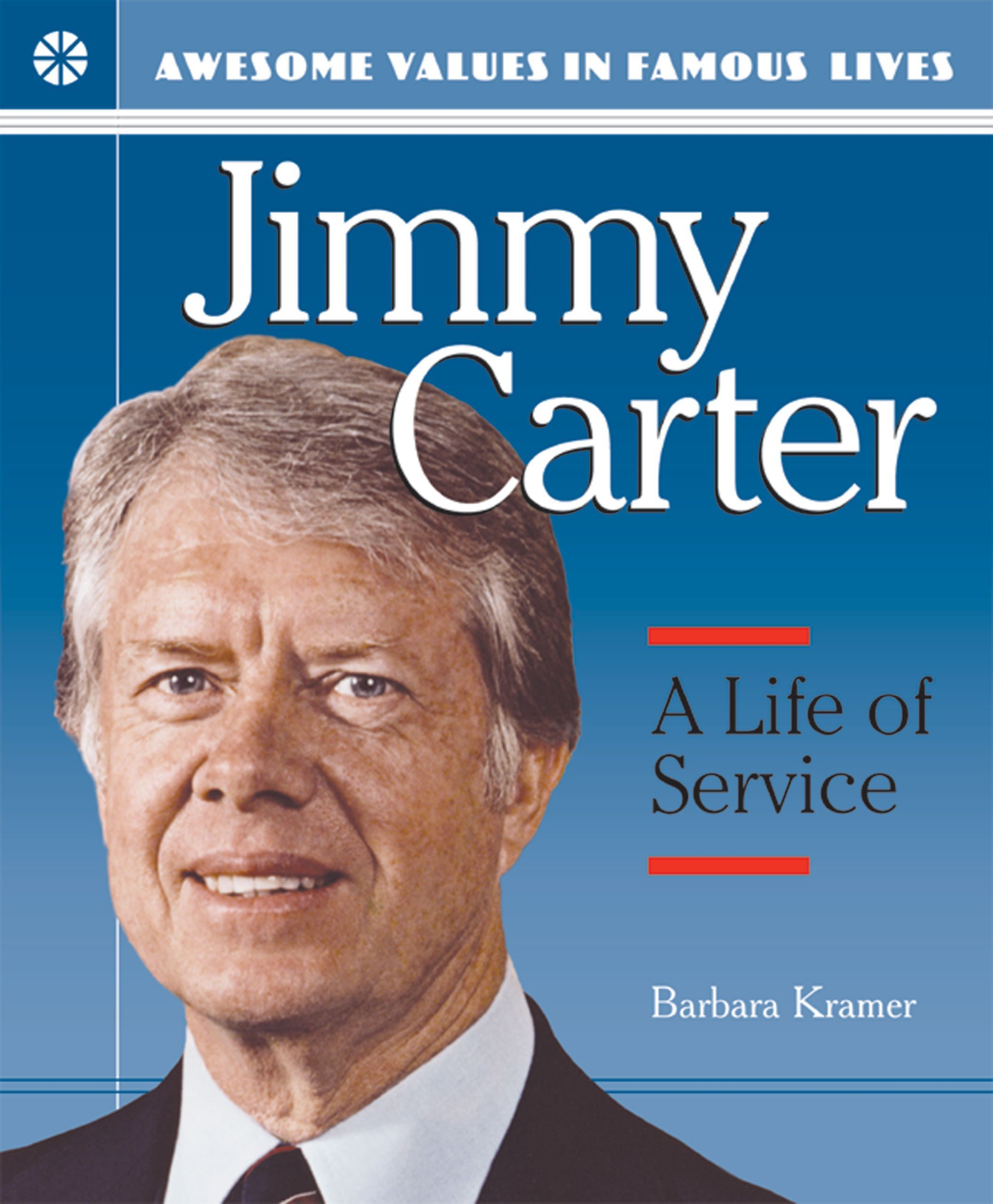 Jimmy Carter: A Life of Service (Awesome Values in Famous Lives)