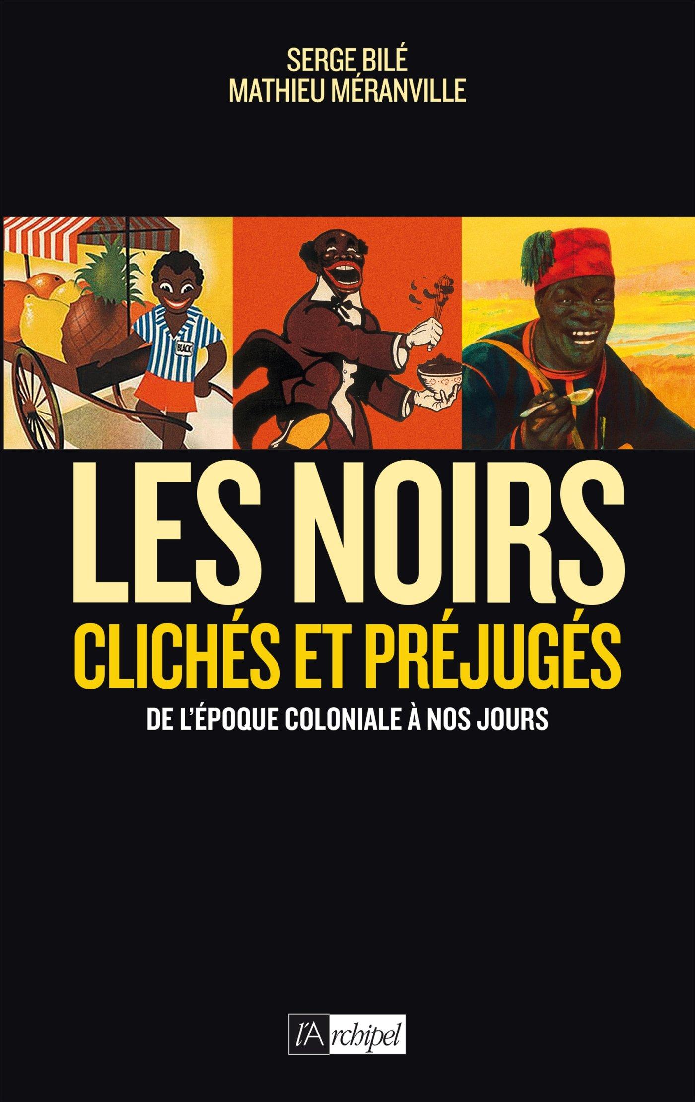 Les Noirs dans l'histoire Broché – 8 novembre 2017 Serge Bilé Mathieu Méranville Les Noirs dans l'histoire Archipel