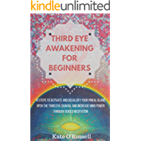Third Eye Awakening for Beginners: 10 Steps to Activate and Decalcify Your Pineal Gland, Open the Third Eye Chakra, and Increase Mind Power Through Guided Meditation (English Edition)