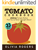 The Tomato Cookbook (2nd Edition): 33 Amazing Tomato Dishes That You've Never Thought About!