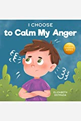 I Choose to Calm My Anger: A Colorful, Picture Book About Anger Management And Managing Difficult Feelings and Emotions (Teacher and Therapist Toolbox: I Choose 1) Kindle Edition
