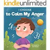 I Choose to Calm My Anger: A Colorful, Picture Book About Anger Management And Managing Difficult Feelings and Emotions (Teac