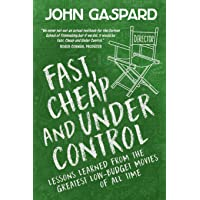 Fast, Cheap & Under Control: Lessons Learned from the Greatest Low-Budget Movies...