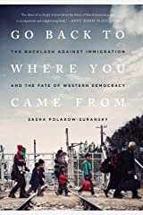 Go Back to Where You Came From: The Backlash Against Immigration and the Fate of Western Democracy Hardcover