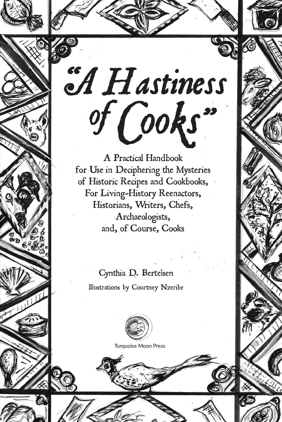 A Hastiness Of Cooks  A Practical Handbook For Use In Deciphering The Mysteries Of Historic Recipes And Cookbooks For Living History Reenactors Historians Writers Chefs Archaeologists And O