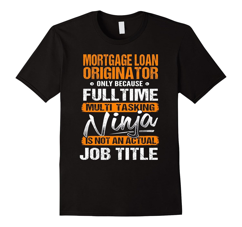 d2c85e09 MORTGAGE LOAN ORIGINATOR – Ninja Job Title Funny T-Shirt-TJ – theteejob