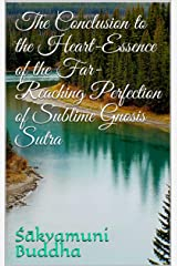 The Conclusion to the Heart-Essence of the Far-Reaching Perfection of Sublime Gnosis Sutra Kindle Edition