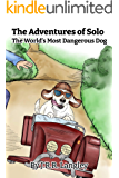Solo, The Worlds Most Dangerous Dog (Solo The Dog Book 1)