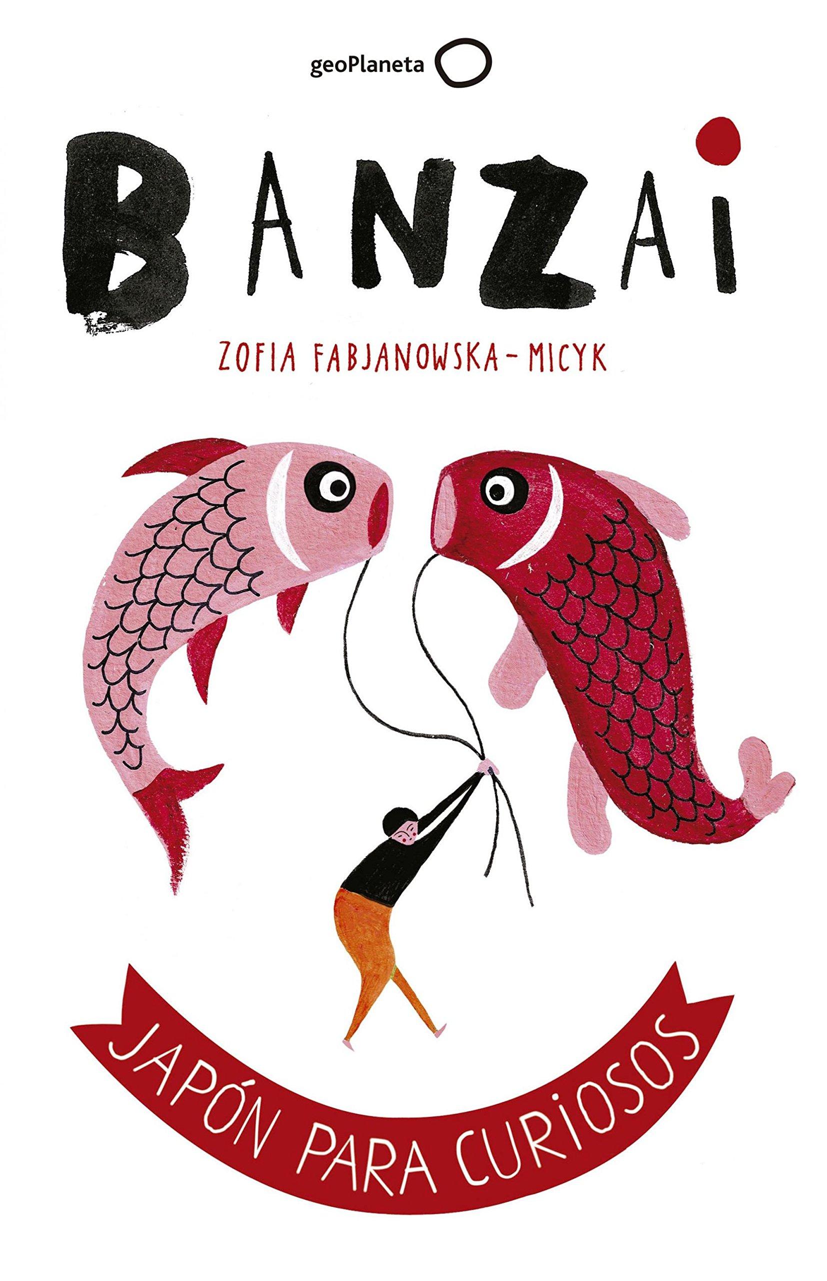 Banzai: Japón para curiosos (Ilustrados) Tapa dura – 4 abr 2017 Zofia Fabjanowska-Micyk Alfonso Cazenave Cantón GeoPlaneta 8408164856