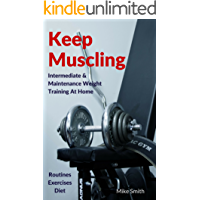 Keep Muscling: Intermediate & Maintenance Weight Training At Home