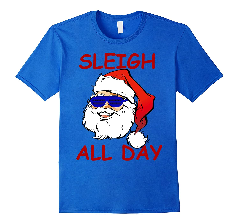 Sleigh all day santa christmas t shirt santa has swag art