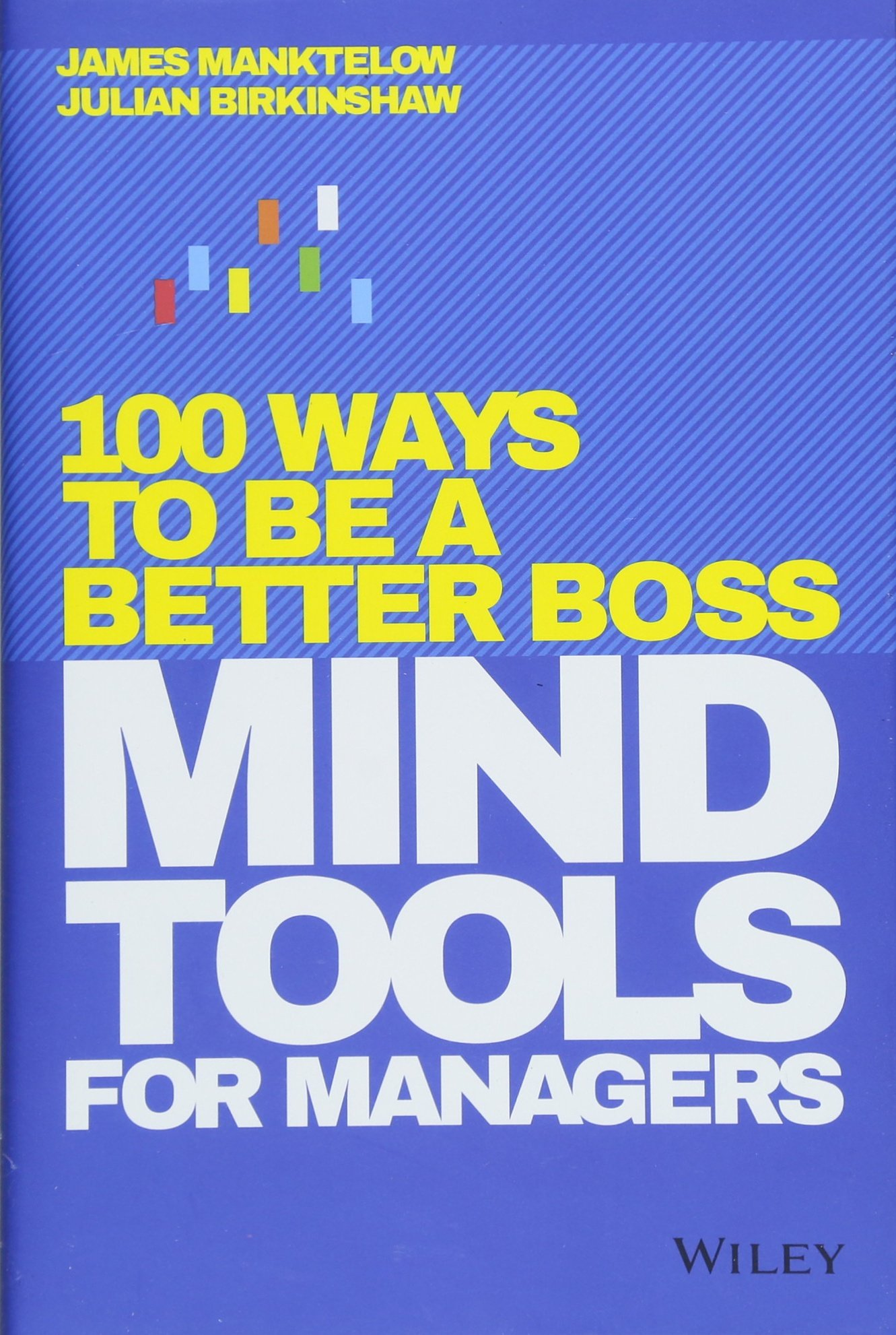 Mind Tools for Managers: 100 Ways to be a Better Boss: James Manktelow,  Julian Birkinshaw: 9781119374473: Amazon.com: Books