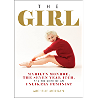 The Girl: Marilyn Monroe, The Seven Year Itch, and the Birth of an Unlikely Feminist (English Edition)