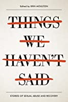 Things We Haven't Said: Sexual Violence Survivors