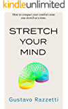 Stretch Your Mind: How to conquer your comfort zone one stretch at a time