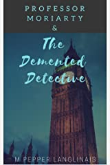 Professor Moriarty & The Demented Detective Kindle Edition