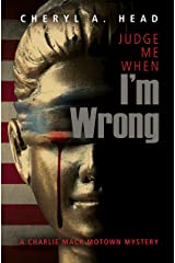 Judge Me When I'm Wrong (A Charlie Mack Motown Mystery) Paperback