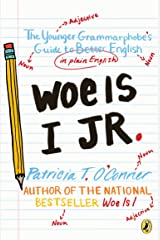 Woe is I Jr.: The Younger Grammarphobe's Guide to Better English in Plain English Paperback