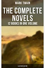 The Complete Novels of Mark Twain - 12 Books in One Volume (Illustrated Edition): Including Author's Biography: The Adventures of Tom Sawyer & Huckleberry Finn, A Horse's Tale… Kindle Edition