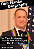 Tom Hanks Biography: The Most Intriguing Movie Star Hollywood Has Ever Known: Biography Series