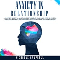 Image for Anxiety in Relationship: A Complete Guide for Anxiety and Depression Therapy, Cognitive Behavioral Therapy for Anxiety, Meditation for Anxiety and Panic Attacks Treatment