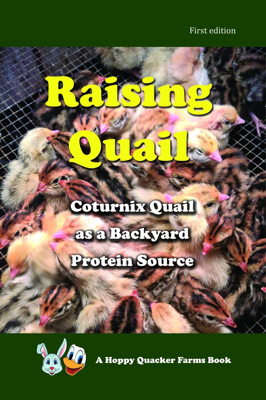 Download Raising Quail - Raising Coturnix Quail as a Backyard Protein Source PDF