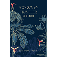 Eco-Savvy Traveler Guidebook : Sustainable Tips from a World-Traveling Environmentalist