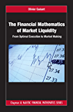The Financial Mathematics of Market Liquidity: From Optimal Execution to Market Making (Chapman and Hall/CRC Financial Mathematics Series Book 33)