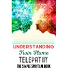 Understanding Twin Flame Telepathy: The Simple Spiritual Book For Beginners (Twin Flame Spiritual Guides For A Non-Spiritual