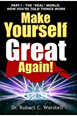 """Make Yourself Great Again Part 1: The """"Real"""" World: How You're Told Things Work (Mindset Stacking(TM) Guides) Kindle Edition"""