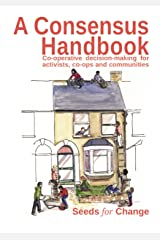 A Consensus Handbook: Co-operative decision-making for activists, co-ops and communities Kindle Edition