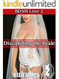 Disciplining the Bride (BDSM Love 2)