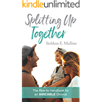 Splitting Up Together: The How-To Handbook for an AMICABLE Divorce