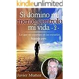 Si domino mi mente, controlo mi vida - 2 -: Lo que no enseñan en las escuelas - 2 - Tú tienes el poder de cambiar, cónocelo (