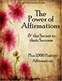 Affirmations: The Power of Affirmations & The Secret to Their Success - Plus 1,000 Positive Affirmations to Transform…