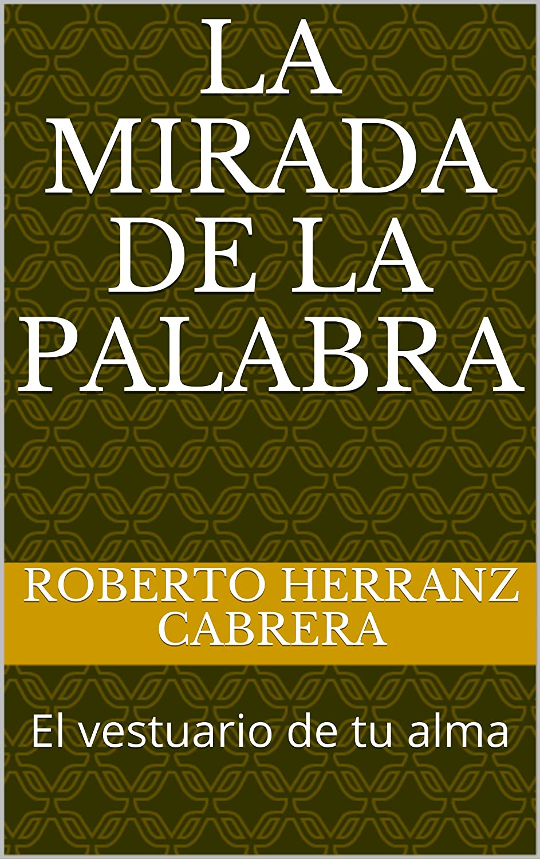 La mirada de la palabra: El vestuario de tu alma eBook: Roberto ...