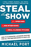 Steal the Show: From Speeches to Job Interviews to Deal-Closing Pitches, How to Guarantee a Standing Ovation for All the Performances in Your Life (English Edition)