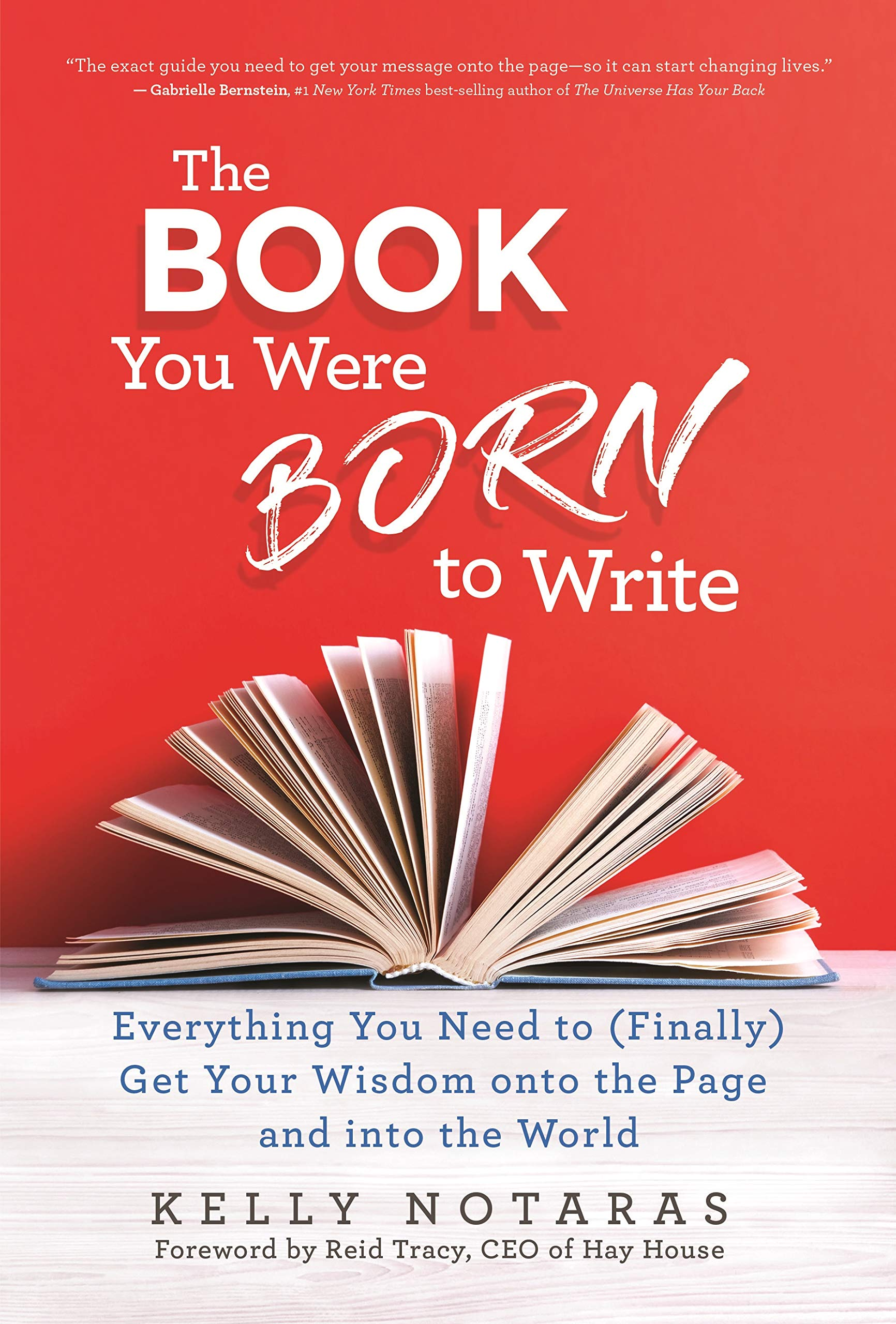 The Book You Were Born to Write: Everything You Need to (Finally) Get Your Wisdom onto the Page and into the World Hardcover – November 13, 2018 Kelly Notaras Hay House Inc. 1401955606 AUTHORSHIP
