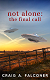 Not Alone: The Final Call (English Edition)