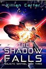 The Shadow Falls: Fast-Paced SciFi Action Adventure (Galactic Sentinel - Book Three) Kindle Edition