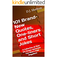 101 Brand-New Quotes, One-liners and Short Jokes: A Collection of Over 101 Humor Materials You Won't Find Anywhere (QOSJSeries Book 1) (English Edition)