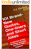 101 Brand-New Quotes, One-liners and Short Jokes: A Collection of Over 101 Humor Materials You Won't Find Anywhere (BrandNewSeries Book 1)