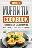 Muffin Tin Cookbook: Delicious Muffin Tin Recipes You Can't Resist