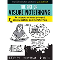 The Art of Visual Notetaking: An interactive guide to visual communication and sketchnoting