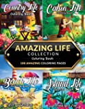 Amazing Life Collection Coloring Book: An Adult Coloring Book Featuring 100 Amazing Coloring Pages from the 'Life Series' Including: Beach Life, Cabin ... Island Life for Stress Relief and Relaxation