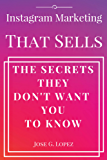 Instagram Marketing That Sells: The Secrets They Don't Want You To Know (IMTS)