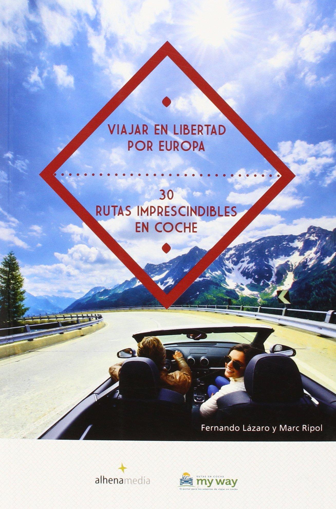 Viajar En Libertad Por Europa. 30 Rutas Imprescindibles En Coche ...